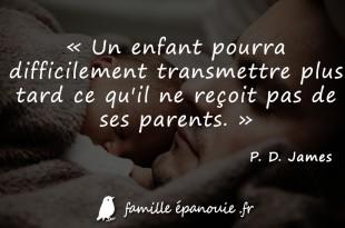 Un enfant pourra difficilement transmettre plus tard ce qu'il ne reçoit pas de ses parents.